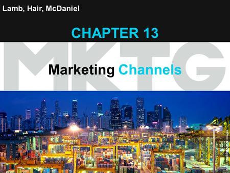 Chapter 13 Copyright ©2012 by Cengage Learning Inc. All rights reserved 1 Lamb, Hair, McDaniel CHAPTER 13 Marketing Channels © EIGHTFISH/Stone/Getty Images.