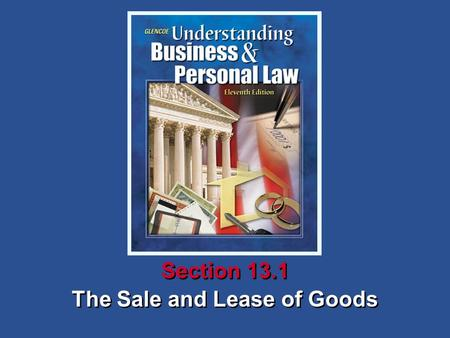 The Sale and Lease of Goods Section 13.1. Understanding Business and Personal Law The Sale and Lease of Goods Section 13.1 Contracts for the Sale of Goods.