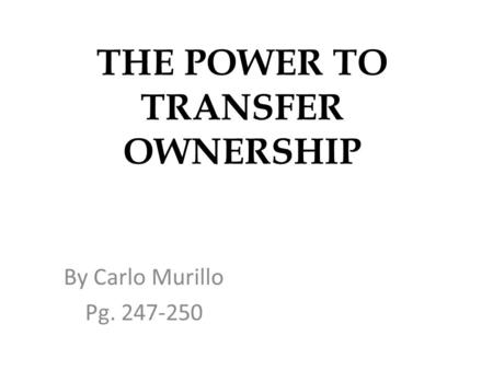 THE POWER TO TRANSFER OWNERSHIP By Carlo Murillo Pg. 247-250.