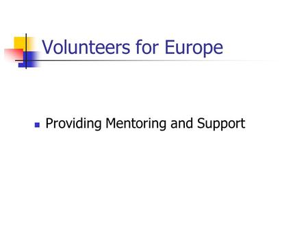 Volunteers for Europe Providing Mentoring and Support.