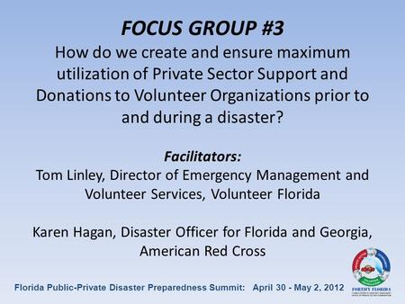 FOCUS GROUP #3 How do we create and ensure maximum utilization of Private Sector Support and Donations to Volunteer Organizations prior to and during a.