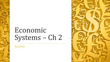 Economic Systems – Ch 2 Subtitle. Section 1 – Introduction to Economic Systems Economic system – the way society uses it scarce resources to satisfy it.