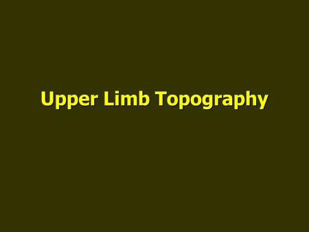 Upper Limb Topography.