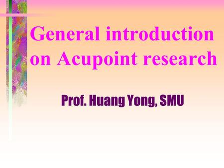 General introduction on Acupoint research Prof. Huang Yong, SMU.
