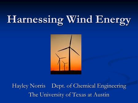 Harnessing Wind Energy Hayley Norris Dept. of Chemical Engineering The University of Texas at Austin.