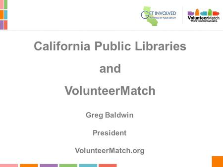 California Public Libraries and VolunteerMatch Greg Baldwin President VolunteerMatch.org.