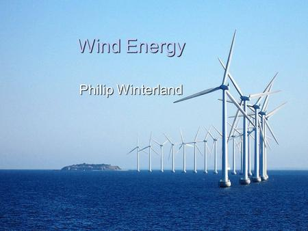 Wind Energy Philip Winterland. What Is Wind and Wind Energy  Wind is the movement of the air and is produced by the heating of the earth's atmosphere.