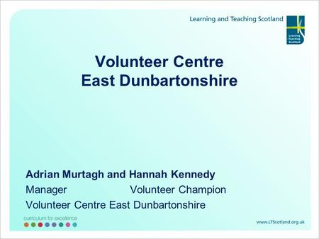 Volunteer Centre East Dunbartonshire Adrian Murtagh and Hannah Kennedy Manager Volunteer Champion Volunteer Centre East Dunbartonshire.