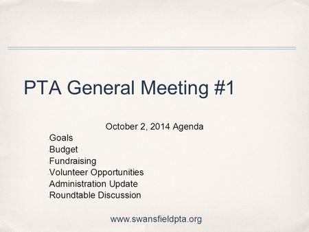 PTA General Meeting #1 October 2, 2014 Agenda - Goals - Budget - Fundraising - Volunteer Opportunities - Administration Update - Roundtable Discussion.