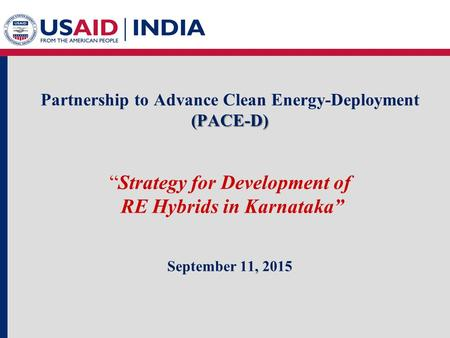 "(PACE-D) Partnership to Advance Clean <strong>Energy</strong>-Deployment (PACE-D) ""Strategy for Development of RE <strong>Hybrids</strong> in Karnataka"" September 11, 2015."