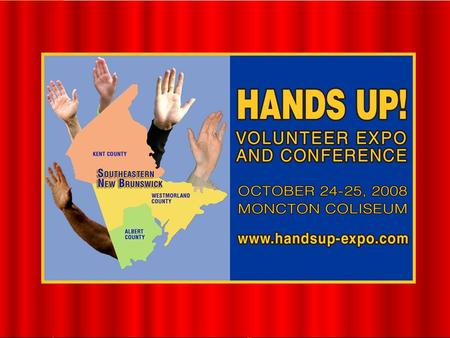 May 2008© ShareKnowledge Inc.. May 2008© ShareKnowledge Inc. THE MISSION OF THE HANDS UP! EXPO An opportunity for our citizens to learn about volunteering.