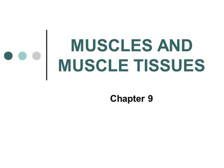 MUSCLES AND MUSCLE TISSUES Chapter 9. Functions of Muscle Tissue Movement Heat production Maintenance of posture Stabilize joints.