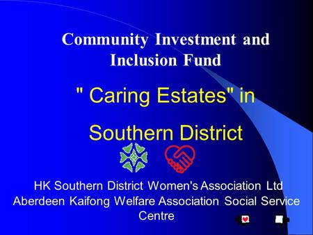 Community Investment and Inclusion Fund  Caring Estates in Southern District HK Southern District Women's Association Ltd Aberdeen Kaifong Welfare Association.