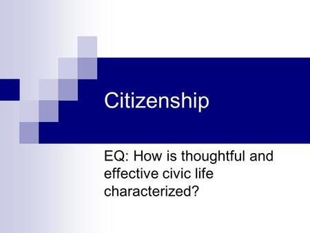 Citizenship EQ: How is thoughtful and effective civic life characterized?