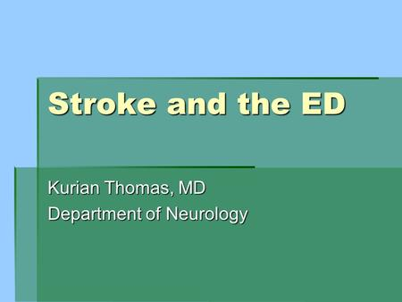 Stroke and the ED Kurian Thomas, MD Department of Neurology.