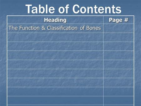 Heading Page # The Function & Classification of Bones Table of Contents.