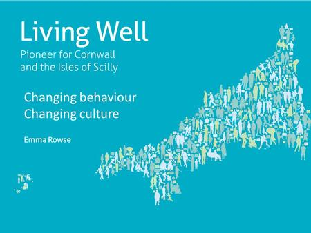 Changing behaviour Changing culture Emma Rowse. Our shared purpose Supporting people to live the life they want to the best of their ability.
