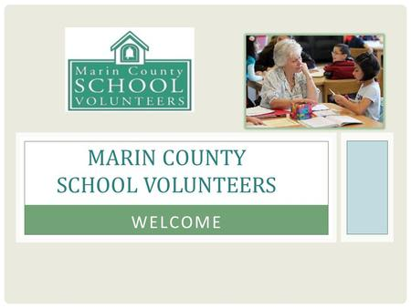 MARIN COUNTY SCHOOL VOLUNTEERS WELCOME. INTRODUCTIONS MCSV STAFF  Melissa Marvan  Anne Kellogg  Mariana Lopez  Alicia Hovey  Pam Franklin  Attendees.