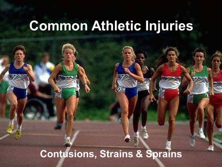 Common Athletic Injuries Contusions, Strains & Sprains.