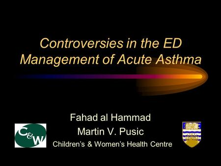 Controversies in the ED Management of Acute Asthma Fahad al Hammad Martin V. Pusic Children's & Women's Health Centre.