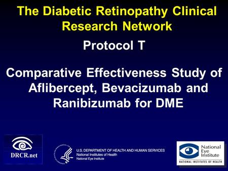 The Diabetic Retinopathy Clinical Research Network Protocol T Comparative Effectiveness Study of Aflibercept, Bevacizumab and Ranibizumab for DME 1.