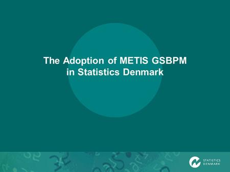 The Adoption of METIS GSBPM in Statistics Denmark.