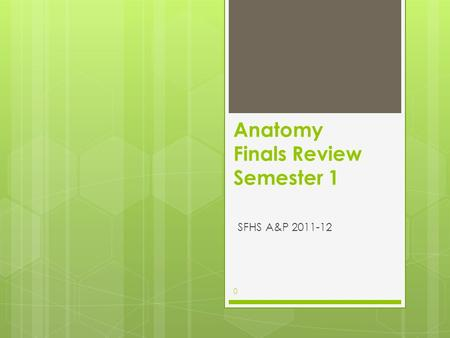 Anatomy Finals Review Semester 1 SFHS A&P 2011-12 0.