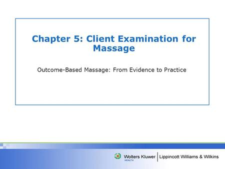 Chapter 5: Client Examination for Massage Outcome-Based Massage: From Evidence to Practice.