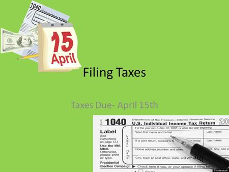 Filing Taxes Taxes Due- April 15th. W-2 Form Tax Basics Tax year: January 1 st through December 31 st Required to file taxes every working year. Determines.