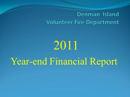 2011 Year-end Financial Report. Denman Island Volunteer Fire Department 2011 Year-end Financial Report Revenue Operating Grant 99,000. Rent 523. Donations.