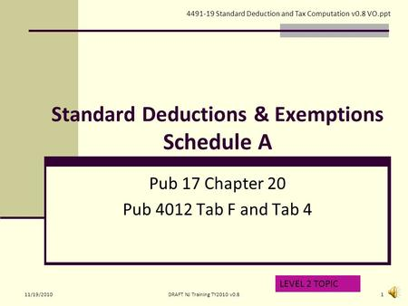 Standard Deductions & Exemptions Schedule A Pub 17 Chapter 20 Pub 4012 Tab F and Tab 4 LEVEL 2 TOPIC 4491-19 Standard Deduction and Tax Computation v0.8.