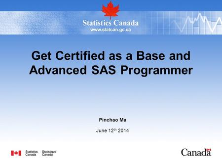 Get Certified as a Base and Advanced SAS Programmer Pinchao Ma June 12 th 2014.