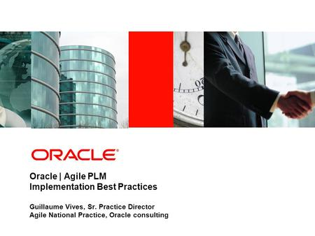Industry specific cover image Oracle | Agile PLM Implementation Best Practices Guillaume Vives, Sr. Practice Director Agile National Practice, Oracle consulting.