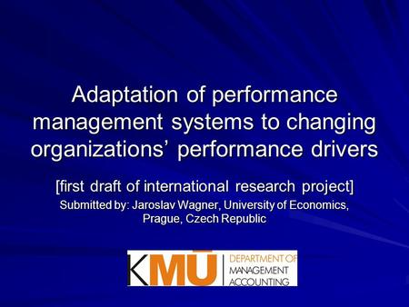 Adaptation of performance management systems to changing organizations' performance drivers [first draft of international research project] Submitted by: