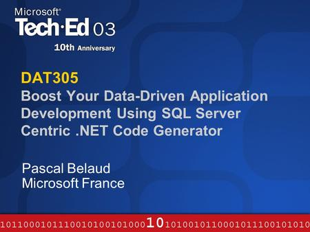 DAT305 Boost Your Data-Driven Application Development Using SQL Server Centric.NET Code Generator Pascal Belaud Microsoft France.