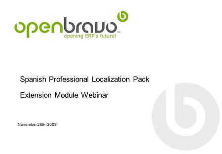 Spanish Professional Localization Pack Extension Module Webinar November 26th, 2009.