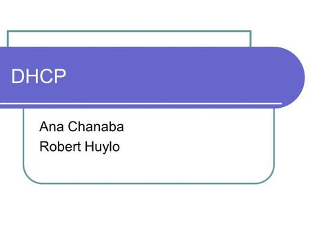 DHCP Ana Chanaba Robert Huylo. DHCP Background / Server dhcpd - Dynamic Host Configuration Protocol Server allows hosts on a TCP/IP network to request.