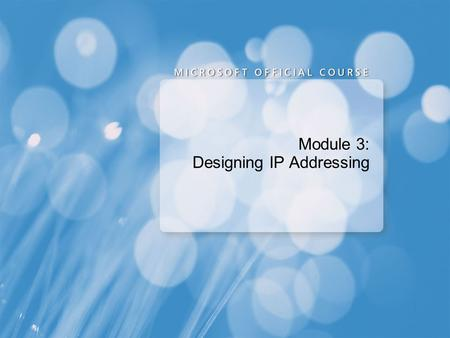 Module 3: Designing IP Addressing. Module Overview Designing an IPv4 Addressing Scheme Designing DHCP Implementation Designing DHCP Configuration Options.