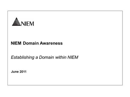NIEM Domain Awareness June 2011 Establishing a Domain within NIEM.