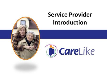 Service Provider Introduction. Presentation Goals Overview of CareLike Profiling – what is it and how will it help my business? Live Demo Profiling Tips.