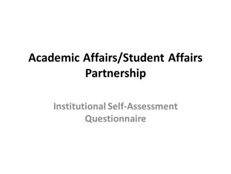 Academic Affairs/Student Affairs Partnership Institutional Self-Assessment Questionnaire.