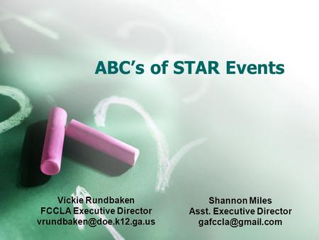 ABC's of STAR Events Vickie Rundbaken FCCLA Executive Director Shannon Miles Asst. Executive Director