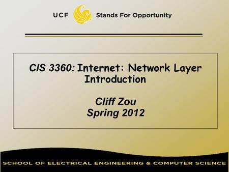 CIS 3360: Internet: Network Layer Introduction Cliff Zou Spring 2012.