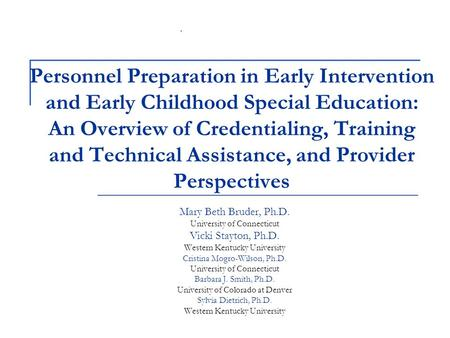 Personnel Preparation in Early Intervention and Early Childhood Special Education: An Overview of Credentialing, Training and Technical Assistance, and.