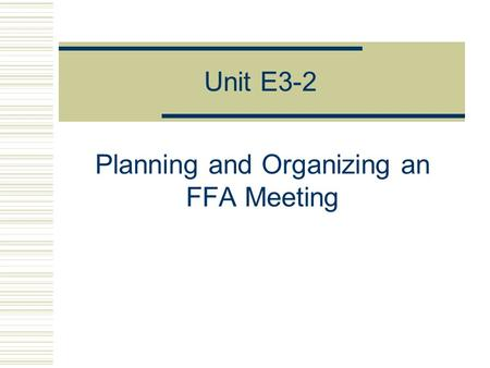 Unit E3-2 Planning and Organizing an FFA Meeting.