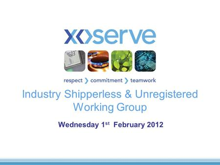 Industry Shipperless & Unregistered Working Group Wednesday 1 st February 2012.