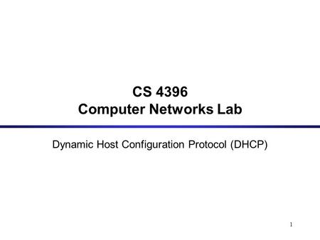 1 CS 4396 Computer Networks Lab Dynamic Host Configuration Protocol (DHCP)