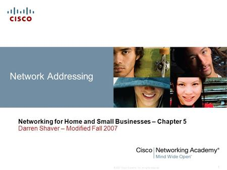 © 2007 Cisco Systems, Inc. All rights reserved. 1 Network Addressing Networking for Home and Small Businesses – Chapter 5 Darren Shaver – Modified Fall.