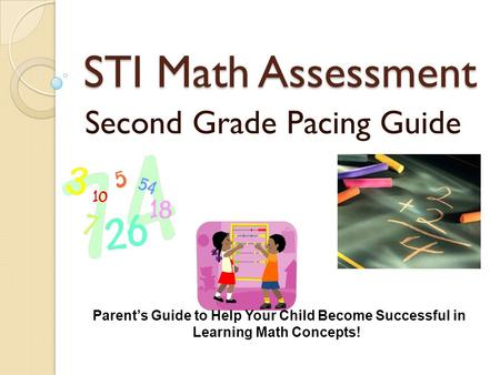 STI Math Assessment Second Grade Pacing Guide Parent's Guide to Help Your Child Become Successful in Learning Math Concepts!