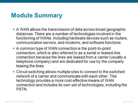 © 2007 Cisco Systems, Inc. All rights reserved.ICND1 v1.0—5-1 Module Summary  A WAN allows the transmission of data across broad geographic distances.